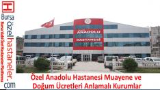 Özel Anadolu Hastanesi Muayene ve Doğum Ücretleri Anlaşmalı Kurumlar