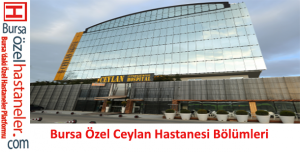 Özel Ceylan Hastanesi Bölümleri